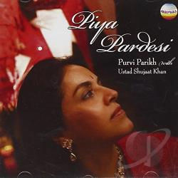 Khan Ustad Shujaat / Purvi Parikh - Piya Pardesi: Songs of Love and Longing CD Cover Art
