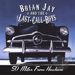 Jay, Brian & The Last Call Boys - 50 Miles from Nowhere CD Cover Art