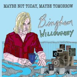 Bingham Willoughby - Maybe Not Today, Maybe Tomorrow CD Cover Art