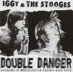 Iggy And The Stooges - Double Danger: Latin Casino/Academy of Music, Live 1973 CD Cover Art