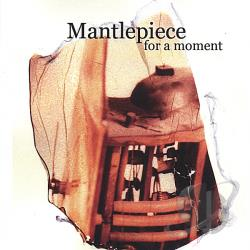 Mantlepiece - For a Moment CD Cover Art