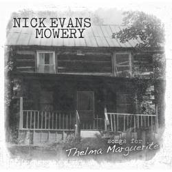 Mowery, Nick Evans - Songs For Thelma Marguerite CD Cover Art