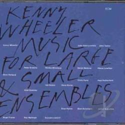 Wheeler, Kenny - Music for Large and Small Ensembles CD Cover Art