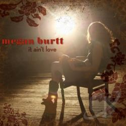 Burtt, Megan - It Ain't Love CD Cover Art