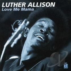 Allison, Luther - Love Me Mama CD Cover Art