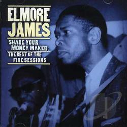 James, Elmore - Shake Your Money Maker: The Best of the Fire Sessions CD Cover Art