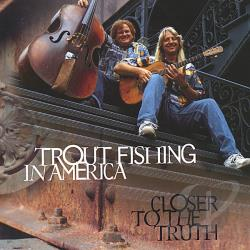 Trout Fishing In America - Closer to the Truth CD Cover Art