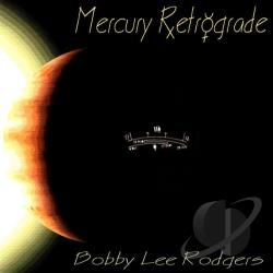 Rodgers, Bobby Lee - Mercury Retrograde CD Cover Art