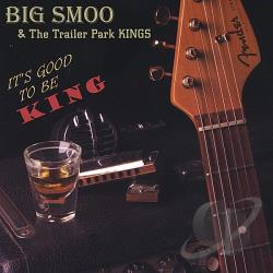 Big Smoo and The Trailer Park K - Its Good To Be King CD Cover Art
