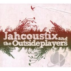 Jahcoustic / Jahcoustix / Jahcoustix & the Outsideplayers - Jahcoustix & The Outsideplayers CD Cover Art