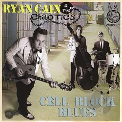Cain, Ryan & The Chaotics / Ryan Cain - Cell Block Blues CD Cover Art