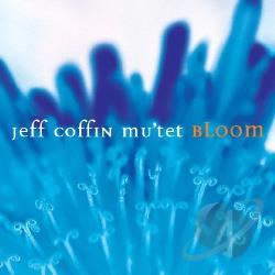 Coffin, Jeff / Coffin, Jeff Mu'Tet - Bloom CD Cover Art