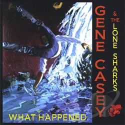 Casey, Gene & The Lone Sharks - What Happened CD Cover Art