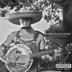 Never Shout Never - Harmony CD Cover Art