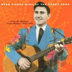 Pierce, Webb - King Of The Honky-Tonk: From The Original Decca Masters, 1952-1959 CD Cover Art