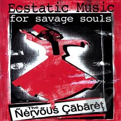 Nervous Cabaret - Ecstatic Music for Savage Souls CD Cover Art
