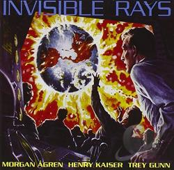 Gunn, Trey / Kaiser, Henry / Morgan Agren - Invisible Rays CD Cover Art