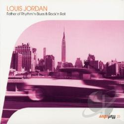 Jordan, Louis - Father of Rhythm 'N' Blues & Rock 'N' Roll CD Cover Art