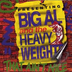 Big Al & The Heavyweights - That Ain't Nice CD Cover Art