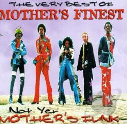 Mother's Finest - Very Best of Mother's Finest: Not Yer Mother's Funk CD Cover Art
