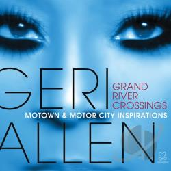 Allen, Geri - Grand River Crossings: Motown & Motor City Inspirations CD Cover Art