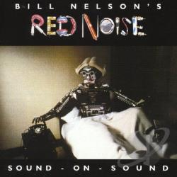 Bill Nelson's Red Noise / Nelson, Bill - Sound on Sound CD Cover Art