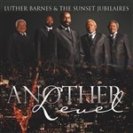 Barnes, Luther / Luther Barnes & The Sunset Jubilaires / Sunset Jubilaires - Another Level CD Cover Art