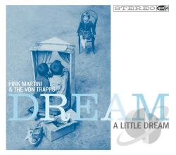 Pink Martini / von Trapps - Dream a Little Dream CD Cover Art