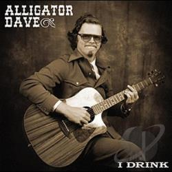 Alligator Dave - I Drink CD Cover Art