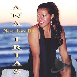 Irias, Ana - Never Give Up CD Cover Art