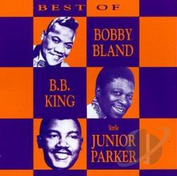Bland, Bobby Blue / King / Parker - Best of Bobby Bland, B.B. King & Little Junior Parker CD Cover Art