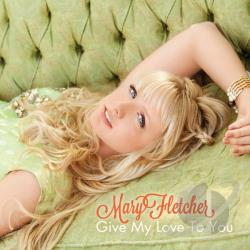 Fletcher, Mary - Give My Love to You CD Cover Art