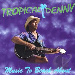 Tropical Denny - Music to Beach About CD Cover Art