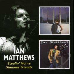 Matthews, Ian - Stealin' Home/Siamese Friends CD Cover Art