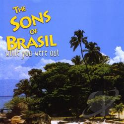 Sons Of Brasil - While You Were Out CD Cover Art