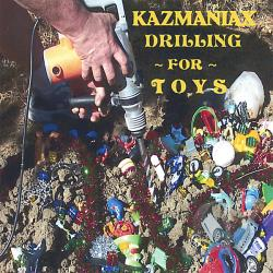Kazmaniax - Drilling For Toys CD Cover Art