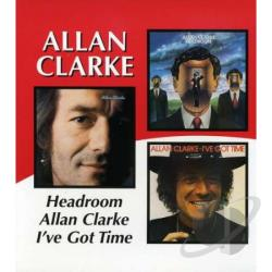 Clarke, Allan - Headroom/Allan Clarke/I've Got Time CD Cover Art