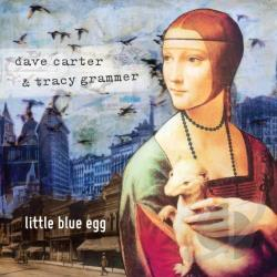 Carter, Dave / Dave Carter & Tracy Grammer / Grammer, Tracy - Little Blue Egg CD Cover Art