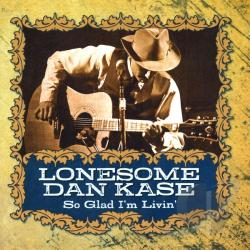 Kase, Lonesome Dan - So Glad I'm Livin' CD Cover Art