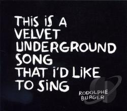 Rodolphe Burger – This is a Velvet Underground Song That I'd Like to Sing