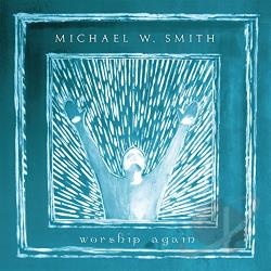 Smith, Michael W. - Worship Again CD Cover Art
