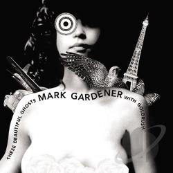 Gardener, Mark - These Beautiful Ghosts CD Cover Art