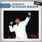 Pastor Hezekiah Walker / Walker, Hezekiah - Setlist: The Very Best of Hezekiah Walker Live CD Cover Art