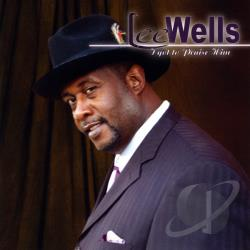 Lee Wells - I Got To Praise Him CD Cover Art