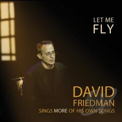 Friedman, David - Let Me Fly: David Friedman Sings More of His Own Songs CD Cover Art
