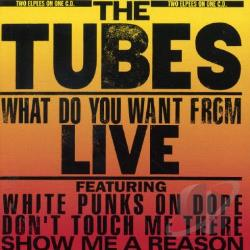 Tubes - What Do You Want from Live CD Cover Art
