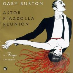 Burton, Gary - Astor Piazzolla Reunion: A Tango Excursion CD Cover Art