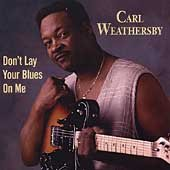 Weathersby, Carl - Don't Lay Your Blues on Me CD Cover Art