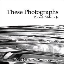 Caldeira, Robert JR. - These Photographs CD Cover Art