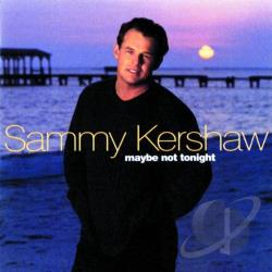 Kershaw, Sammy - Maybe Not Tonight CD Cover Art